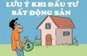lưu ý khi đầu tư bất động sản