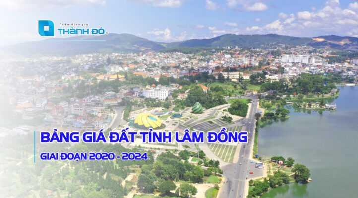 Bảng giá đất tỉnh Lâm Đồng 2020 - 2024